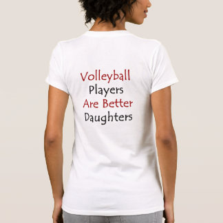 Volleyball Players Are Better Daughters Shirt