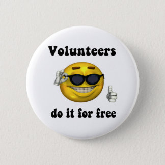Volunteers do it for free 6 cm round badge