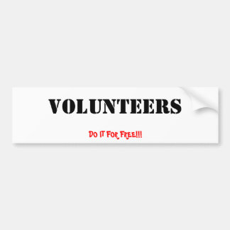 Volunteers, DO IT FOR FREE!!! Bumper Sticker