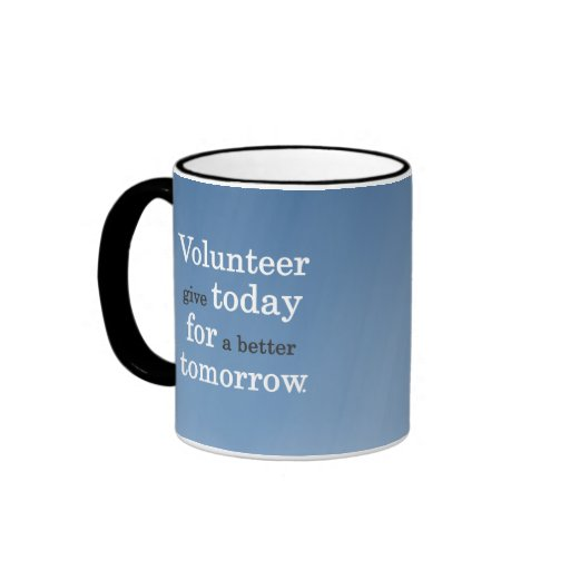 Volunteers give today for a better tomorrow coffee mug