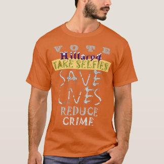 Vote 4 Hillary Take Selfie Save Life Reduce Crime T-Shirt
