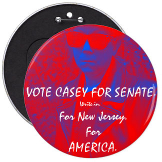 VOTE CASEY FOR SENATE.  How bad could it be? 6 Cm Round Badge