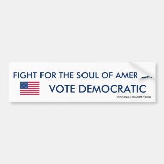 Vote Democratic and Fight for the Soul of America Bumper Sticker