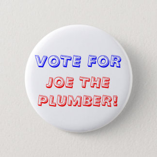 VOTE FOR, JOE THE PLUMBER! 6 CM ROUND BADGE