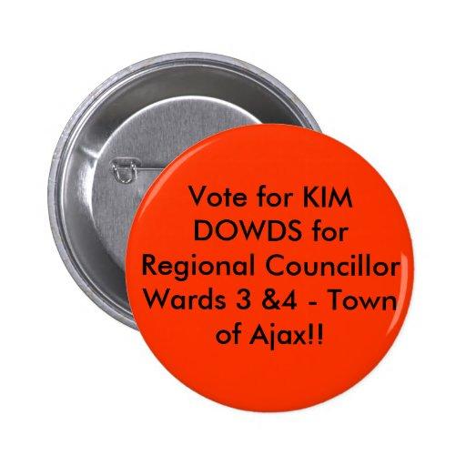 Vote for KIM DOWDS for Regional Councillor Ward... Pinback Button
