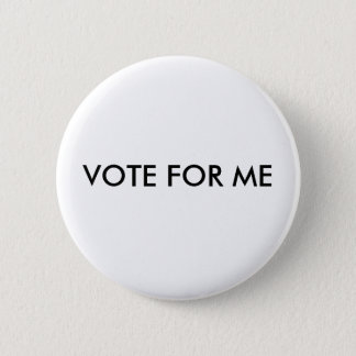 VOTE FOR ME 6 CM ROUND BADGE