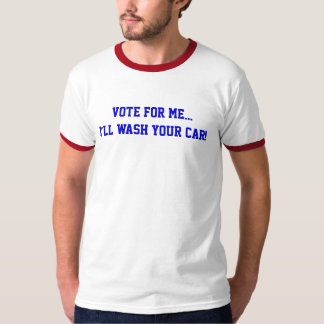 Vote For Me... I'll Wash Your Car shirt