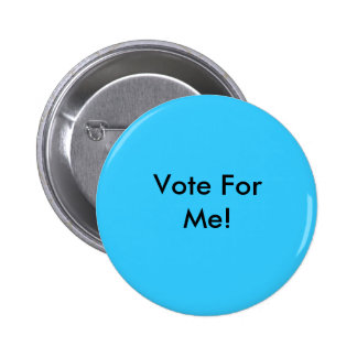 Vote For Me! Pin