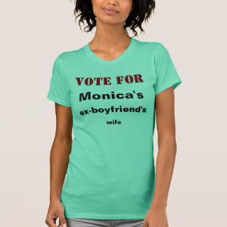 Vote for Monica's ex-boyfriend's wife T-Shirt