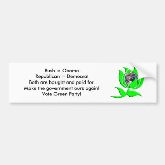 Vote Green Party because Republican = Democrat Bumper Sticker