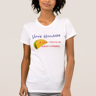 """""""Vote Hillary. A taco truck on every corner!"""" T-Shirt"""