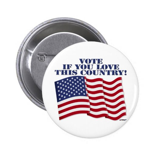 VOTE IF YOU LOVE THIS COUNTRY! PINBACK BUTTON