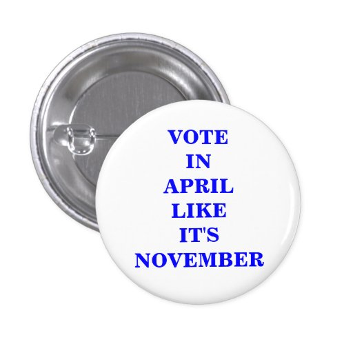 VOTE IN APRIL... BUTTONS
