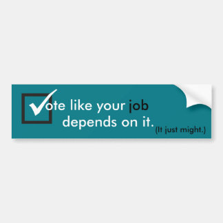 Vote like your job depends on it bumper sticker