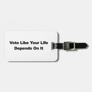 Vote Like Your Life Depends On It Luggage Tag