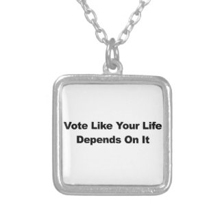 Vote Like Your Life Depends On It Silver Plated Necklace