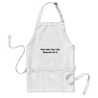 Vote Like Your Life Depends On It Standard Apron