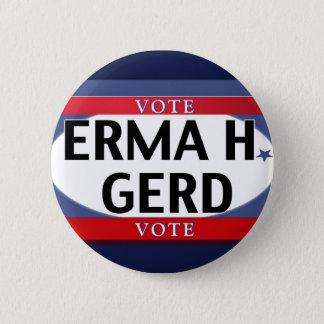 VOTE! OMG VOTE!  ERMA H. GERD just VOTE! 6 Cm Round Badge