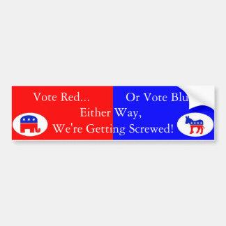 Vote red or blue, democrat or republican... bumper sticker