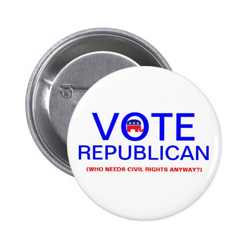Vote Republican (Who Needs Civil Rights?) Button