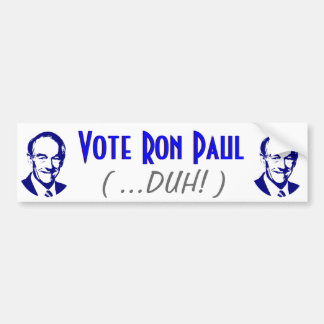 Vote Ron Paul (Duh!) Bumper Sticker