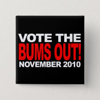 Vote the Bums Out! Witty 15 Cm Square Badge