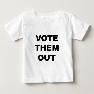 Vote Them Out Baby T-Shirt
