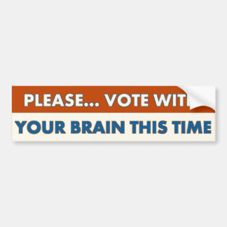 VOTE WITH YOUR BRAIN THIS TIME, BUMPER STICKER