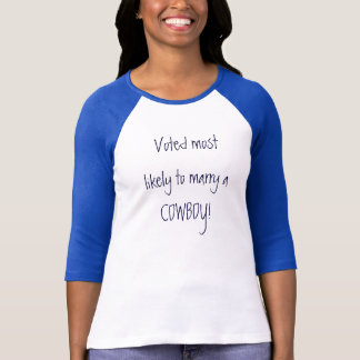 Voted most likely to marry a COWBOY! T-Shirt