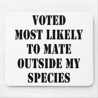 Voted Most Likely To Mate Outside My Species Mousepads