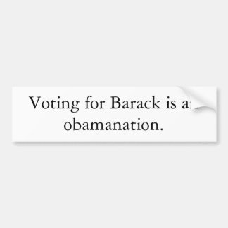 Voting for Barack is an obamanation. Bumper Sticker