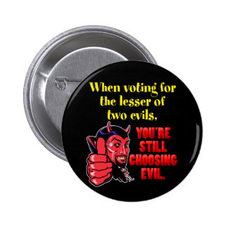 Voting for the Lesser of Two Evils Pinback Buttons