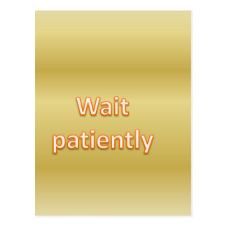 Wait patiently postcard