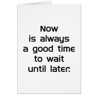 Wait Until Later Card