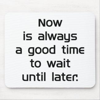 Wait Until Later Mouse Pad