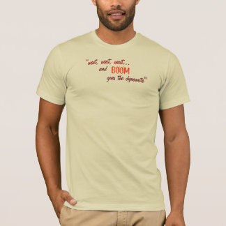 """wait, wait, wait..., and, BOOM, goes the dynam... T-Shirt"