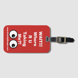 Wait! Where are you taking me? Luggage Tag