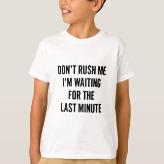 Waiting for the Last Minute T-Shirt