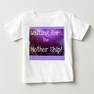 Waiting for the Mother Ship! (Infant T-Shirt) Baby T-Shirt