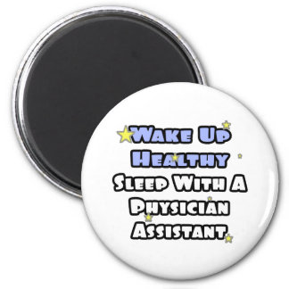 Wake Healthy...Sleep With a Physician Assistant 6 Cm Round Magnet