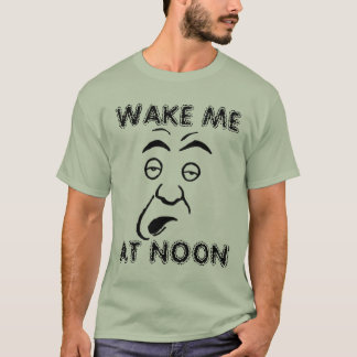 Wake Me at Noon T-Shirt