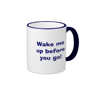 Wake me up before you go! mugs