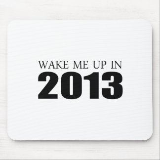 Wake me up in 2013 mouse pads