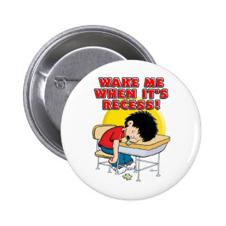 Wake Me When It s Recess Buttons