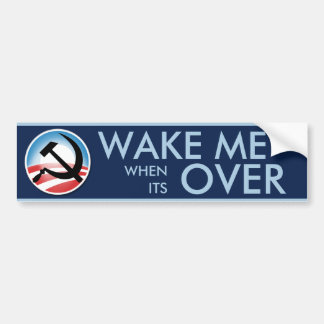 Wake Me When Its Over Bumper Sticker