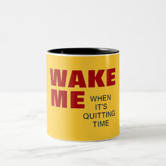 WAKE ME WHEN IT'S QUITTING TIME MUG