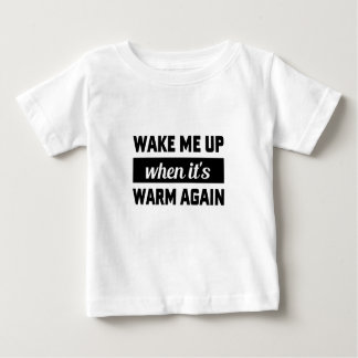 Wake Me When It's Warm Baby T-Shirt