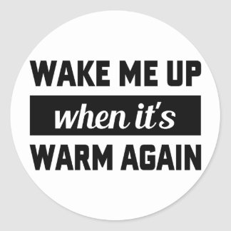 Wake Me When It's Warm Round Sticker