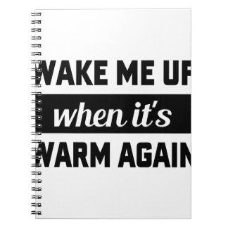Wake Me When It's Warm Spiral Note Book