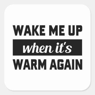 Wake Me When It's Warm Square Sticker